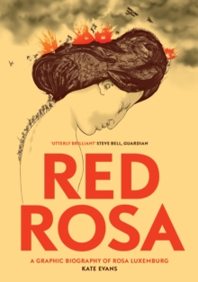 Red Rosa : A Graphic Biography of Rosa Luxemburg, Paperback Book