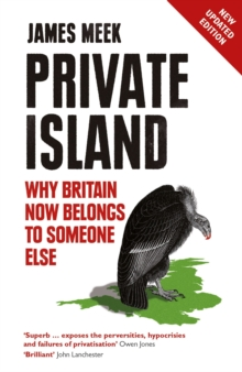 Private Island : Why Britain Now Belongs to Someone Else, Paperback Book