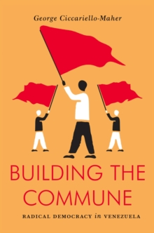 Building the Commune : Radical Democracy in Venezuela, Paperback / softback Book