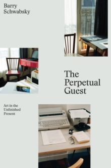 The Perpetual Guest : Art in the Unfinished Present, Paperback / softback Book