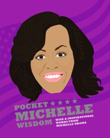 Pocket Michelle Wisdom : Wise and inspirational words from Michelle Obama, Hardback Book