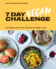 7 Day Vegan Challenge : Featuring Over 70 Tasty Recipes and Menu Plans, Hardback Book