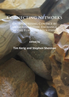 Connecting Networks: Characterising Contact by Measuring Lithic Exchange in the European Neolithic, Paperback / softback Book