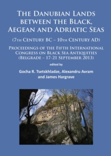 The Danubian Lands between the Black, Aegean and Adriatic Seas : (7th Century BC-10th Century AD), Paperback / softback Book