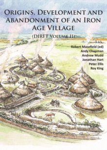 Origins, Development and Abandonment of an Iron Age Village : Further Archaeological Investigations for the Daventry International Rail Freight Terminal, Crick & Kilsby, Northamptonshire 1993-2013 (DI
