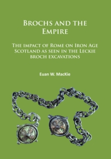 Brochs and the Empire : The impact of Rome on Iron Age Scotland as seen in the Leckie broch excavations, Paperback / softback Book