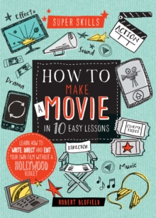 Super Skills: How to Make a Movie in 10 Easy Lessons, Hardback Book