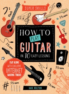 Super Skills: How to Play Guitar in 10 Easy Lessons, Hardback Book