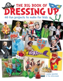 The Big Book of Dressing Up : 40 Fun Projects To Make With Kids, Paperback / softback Book