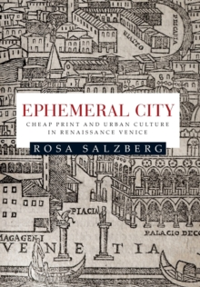 Ephemeral City : Cheap Print and Urban Culture in Renaissance Venice, Paperback / softback Book