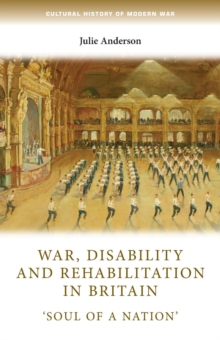 War, Disability and Rehabilitation in Britain : 'soul of a Nation'