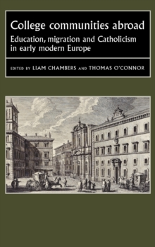 College Communities Abroad : Education, Migration and Catholicism in Early Modern Europe, Hardback Book