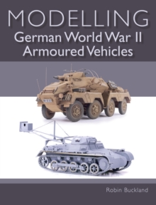 Modelling German WWII Armoured Vehicles, Paperback / softback Book