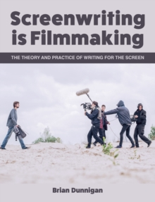 Screenwriting is Filmmaking : The Theory and Practice of Writing for the Screen, Paperback / softback Book
