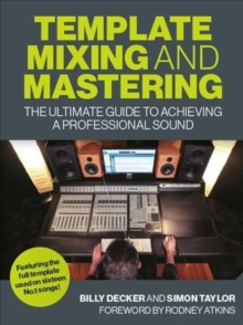 Template Mixing and Mastering : The Ultimate Guide to Achieving a Professional Sound, Paperback / softback Book