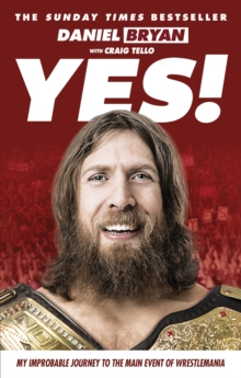 Yes! : My Improbable Journey to the Main Event of Wrestlemania, Paperback Book