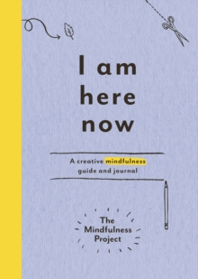 I am Here Now : A Creative Mindfulness Guide and Journal, Paperback Book