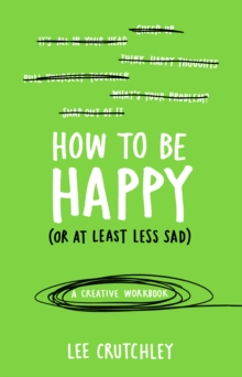How to Be Happy (or at least less sad) : A Creative Workbook, Paperback Book