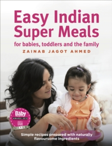 Easy Indian Super Meals for babies, toddlers and the family : new and updated edition, Hardback Book