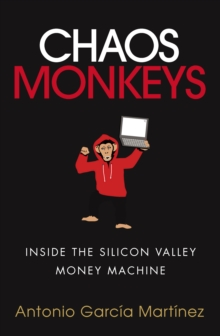 Chaos Monkeys : Inside the Silicon Valley Money Machine, Paperback Book