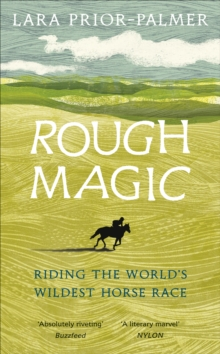 Rough Magic : Riding the world's wildest horse race, Hardback Book
