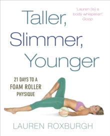 Taller, Slimmer, Younger : 21 Days to a Foam Roller Physique, Paperback Book