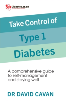 Take Control of Type 1 Diabetes : A comprehensive guide to self-management and staying well