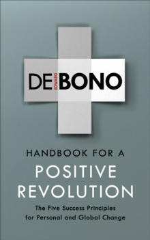 Handbook for a Positive Revolution : The Five Success Principles for Personal and Global Change, Paperback Book