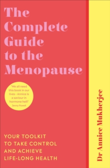 The Complete Guide to the Menopause : Your Toolkit to Take Control and Achieve Life-Long Health, Paperback / softback Book