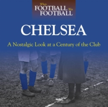 When Football Was Football: Chelsea : A Nostalgic Look at a Century of the Club 2015, Paperback / softback Book