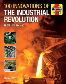100 Innovations of the Industrial Revolution : From 1700 to 1860, Hardback Book