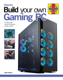 Build Your Own Gaming PC : The step-by-step manual to building the ultimate computer, Hardback Book