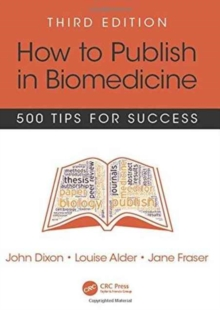 How to Publish in Biomedicine : 500 Tips for Success, Third Edition, Paperback / softback Book