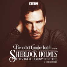 Benedict Cumberbatch Reads Sherlock Holmes' Rediscovered Railway Mysteries : Four Original Short Stories, CD-Audio Book