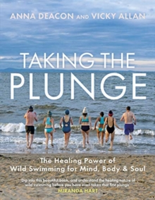 Taking the Plunge : The Healing Power of Wild Swimming for Mind, Body and Soul, Hardback Book