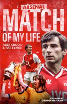 Arsenal Match of My Life : Gunners Legends Relive Their Greatest Games, Hardback Book