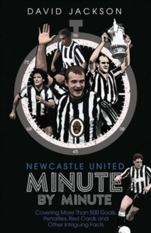 Newcastle United Minute by Minute : The Magpies' Most Historic Moments