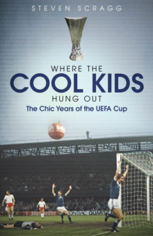 Where the Cool Kids Hung out : The Chic Years of the UEFA Cup, Hardback Book