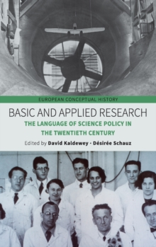 Basic and Applied Research : The Language of Science Policy in the Twentieth Century, Hardback Book