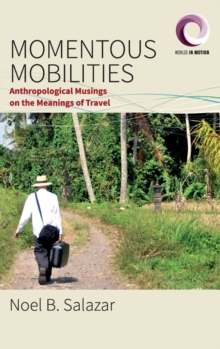 Momentous Mobilities : Anthropological Musings on the Meanings of Travel, Hardback Book