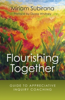 Flourishing Together : Guide to Appreciative Inquiry Coaching, Paperback / softback Book