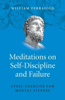Meditations on Self-Discipline and Failure - Stoic Exercise for Mental Fitness