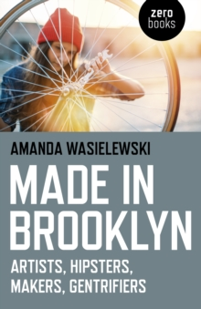 Made in Brooklyn : Artists, Hipsters, Makers, Gentrifiers, Paperback / softback Book