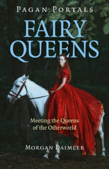 Pagan Portals - Fairy Queens : Meeting The Queens Of The Otherworld, EPUB eBook