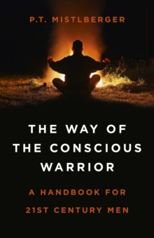 Way of the Conscious Warrior, The : A Handbook for 21st Century Men, Paperback / softback Book