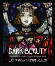 Dark Beauty : Hidden Detail in Harry Clarke's Stained Glass