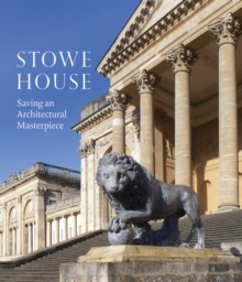 Stowe House : Saving an Architectural Masterpiece, Paperback Book