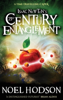 Isaac Newton's 21st Century Entanglement : A time-travelling caper, Paperback / softback Book