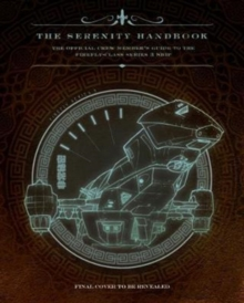 The Serenity Handbook : The Official Crew Member's Guide to the Firefly-Class Series 3 Ship