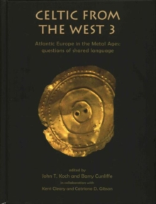 Celtic from the West 3 : Atlantic Europe in the Metal Ages - questions of shared language, Hardback Book
